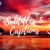 Subtitles and Captions